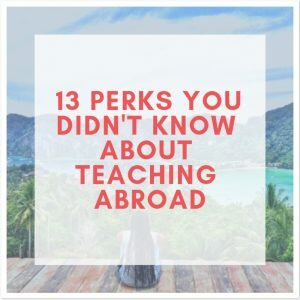 13-perks-you-didnt-know-about-teaching-abroad